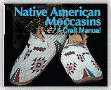 Moccasin Making Products, Kits and Media from Crazy Crow Trading Post