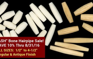 Bone Hairpipe Internet Only Sale Save 10% - Ends 8/31/16